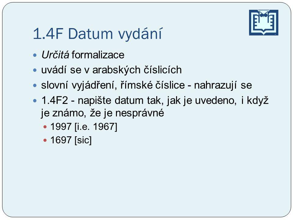 1.4F Datum vydání Určitá formalizace uvádí se v arabských číslicích