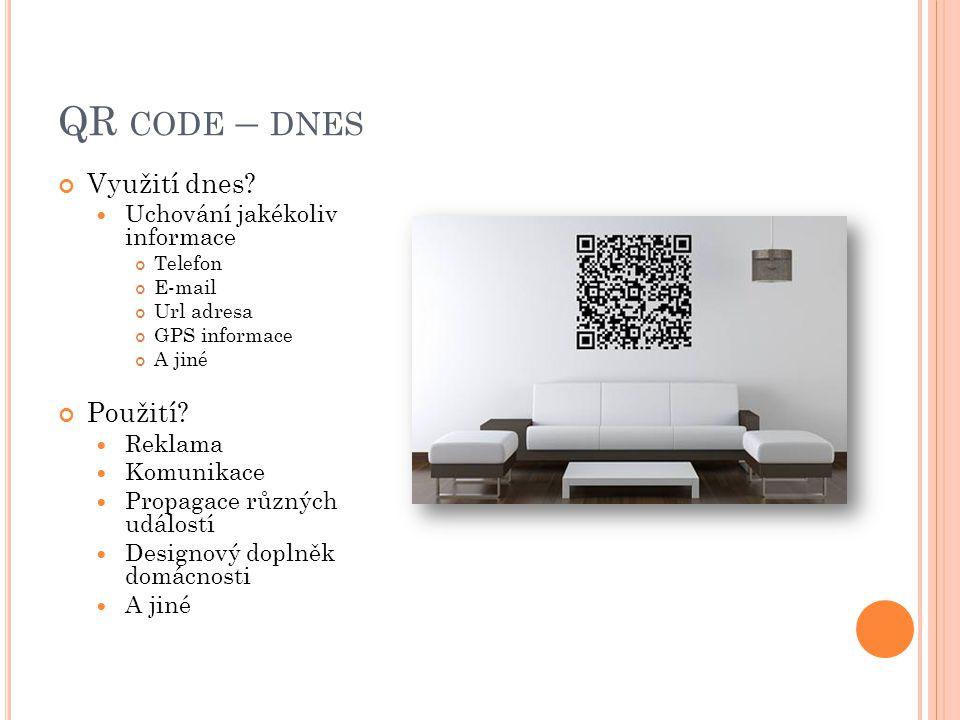 QR code – dnes Využití dnes Použití Uchování jakékoliv informace