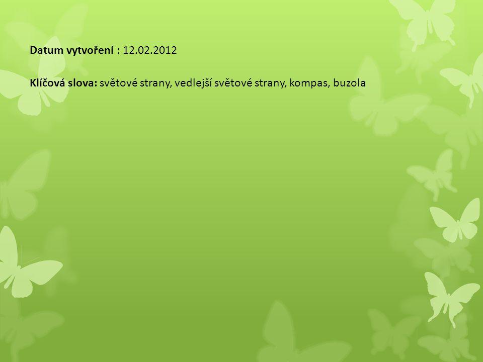 Datum vytvoření : 12.02.2012 Klíčová slova: světové strany, vedlejší světové strany, kompas, buzola