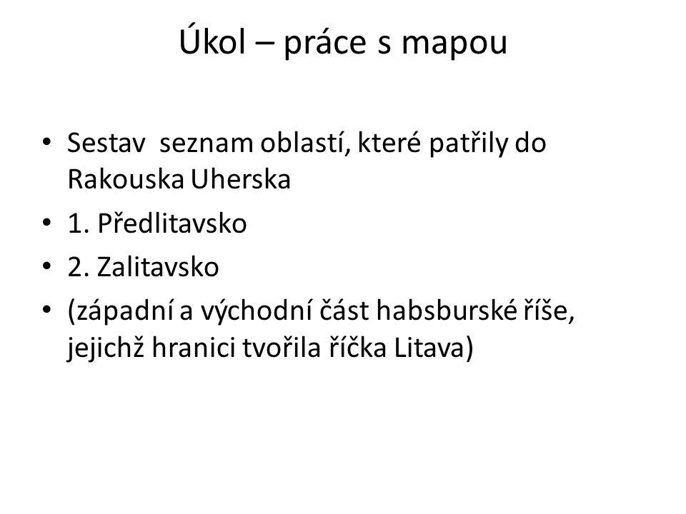 Úkol – práce s mapou Sestav seznam oblastí, které patřily do Rakouska Uherska. 1. Předlitavsko. 2. Zalitavsko.