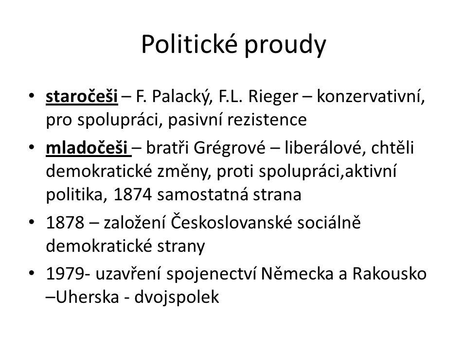 Politické proudy staročeši – F. Palacký, F.L. Rieger – konzervativní, pro spolupráci, pasivní rezistence.