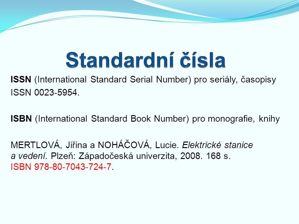 Standardní čísla ISSN (International Standard Serial Number) pro seriály, časopisy. ISSN 0023‑5954.
