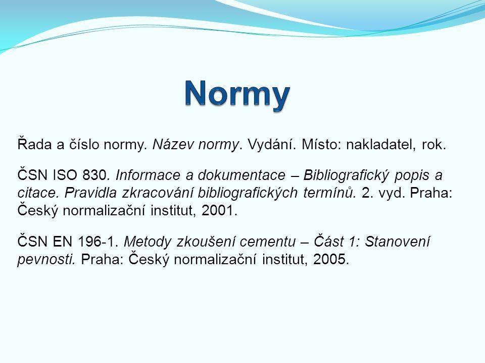 Normy Řada a číslo normy. Název normy. Vydání. Místo: nakladatel, rok.