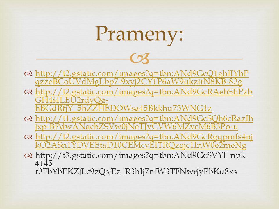 Prameny: http://t2.gstatic.com/images q=tbn:ANd9GcQ1ghlIYhPqzzeBCoUVdMgLbp7-9xyj2CY1P6aW9ukzirN8KB-82g.