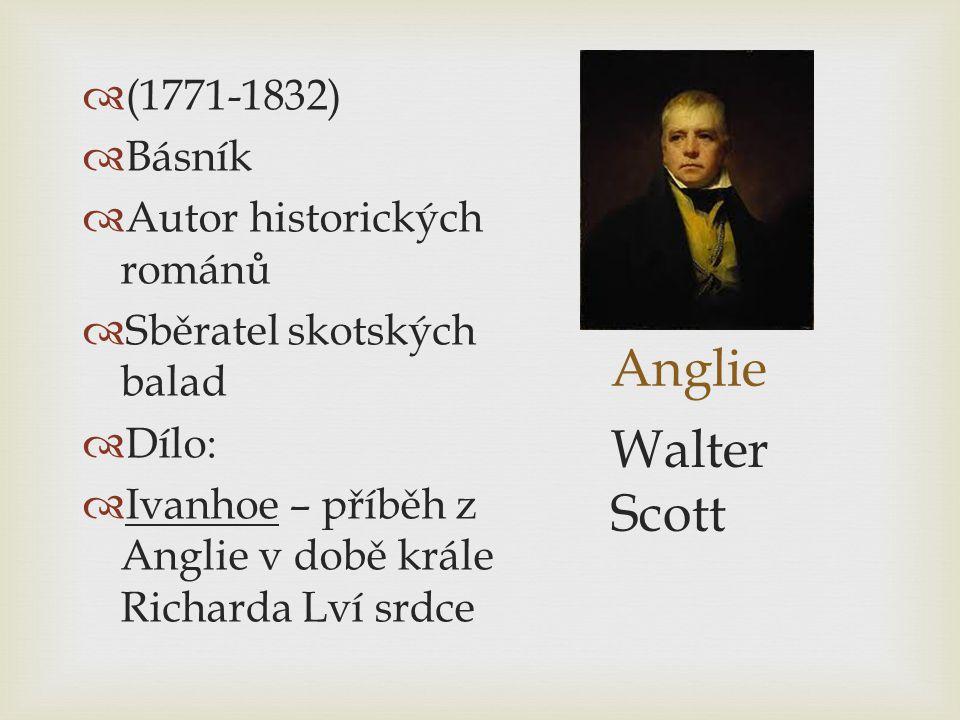 Anglie Walter Scott (1771-1832) Básník Autor historických románů