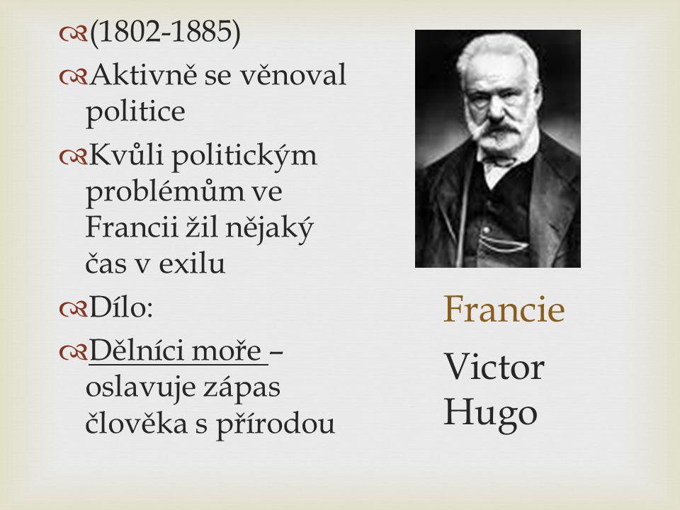 Francie Victor Hugo (1802-1885) Aktivně se věnoval politice