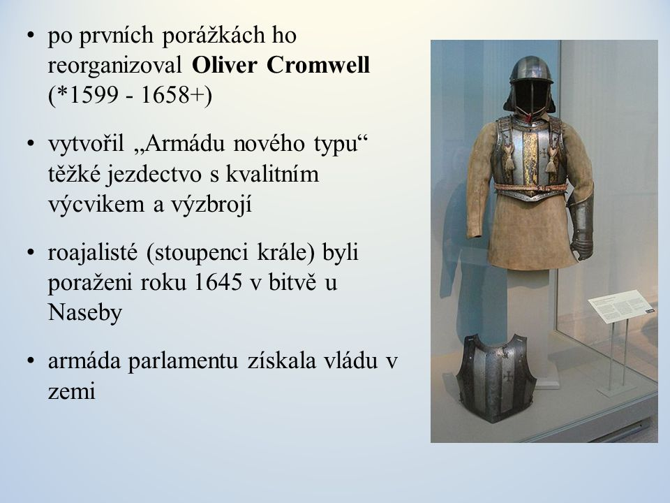 po prvních porážkách ho reorganizoval Oliver Cromwell (*1599 - 1658+)