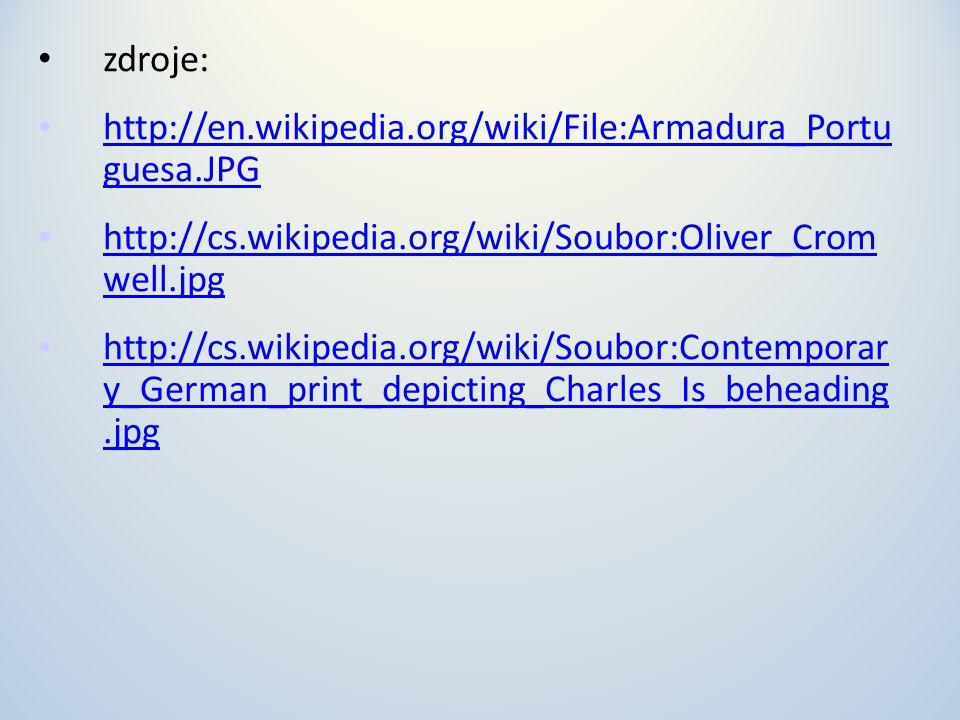 zdroje: http://en.wikipedia.org/wiki/File:Armadura_Portu guesa.JPG. http://cs.wikipedia.org/wiki/Soubor:Oliver_Crom well.jpg.