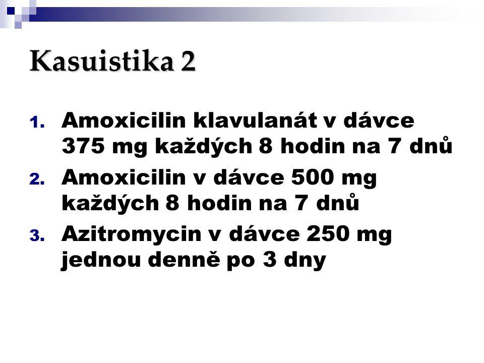 Kasuistika 2 Amoxicilin klavulanát v dávce 375 mg každých 8 hodin na 7 dnů. Amoxicilin v dávce 500 mg každých 8 hodin na 7 dnů.