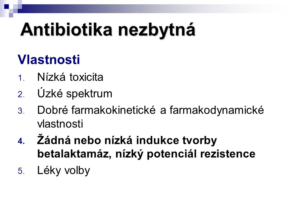 Antibiotika nezbytná Vlastnosti Nízká toxicita Úzké spektrum