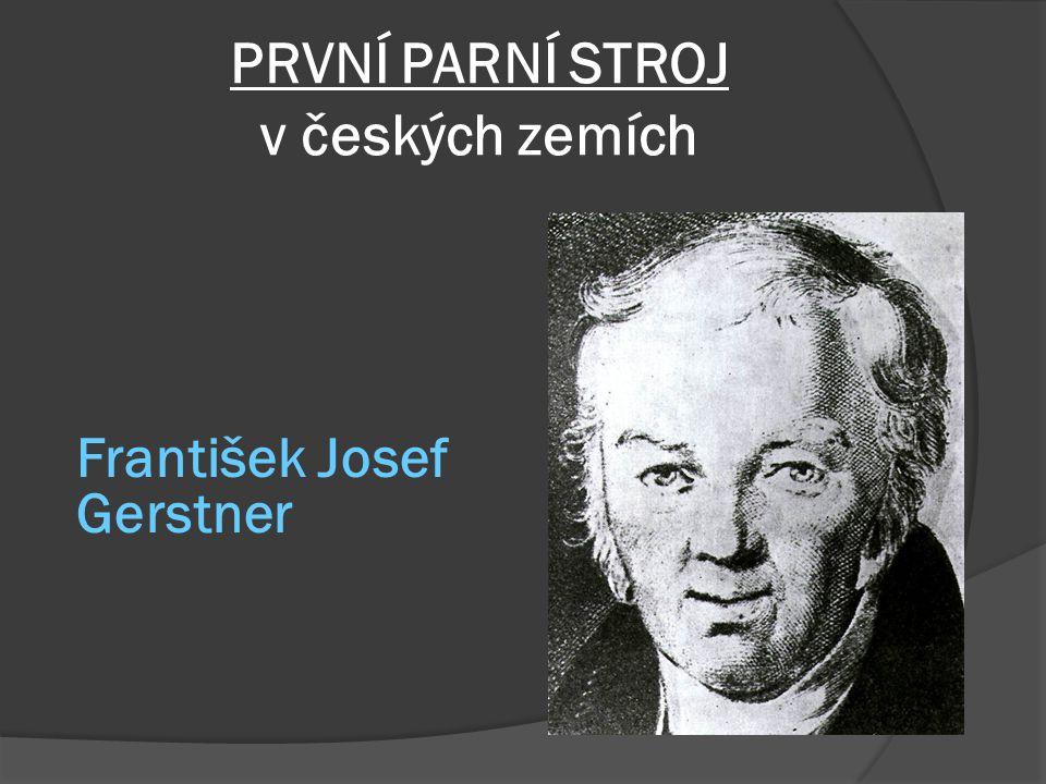 PRVNÍ PARNÍ STROJ v českých zemích