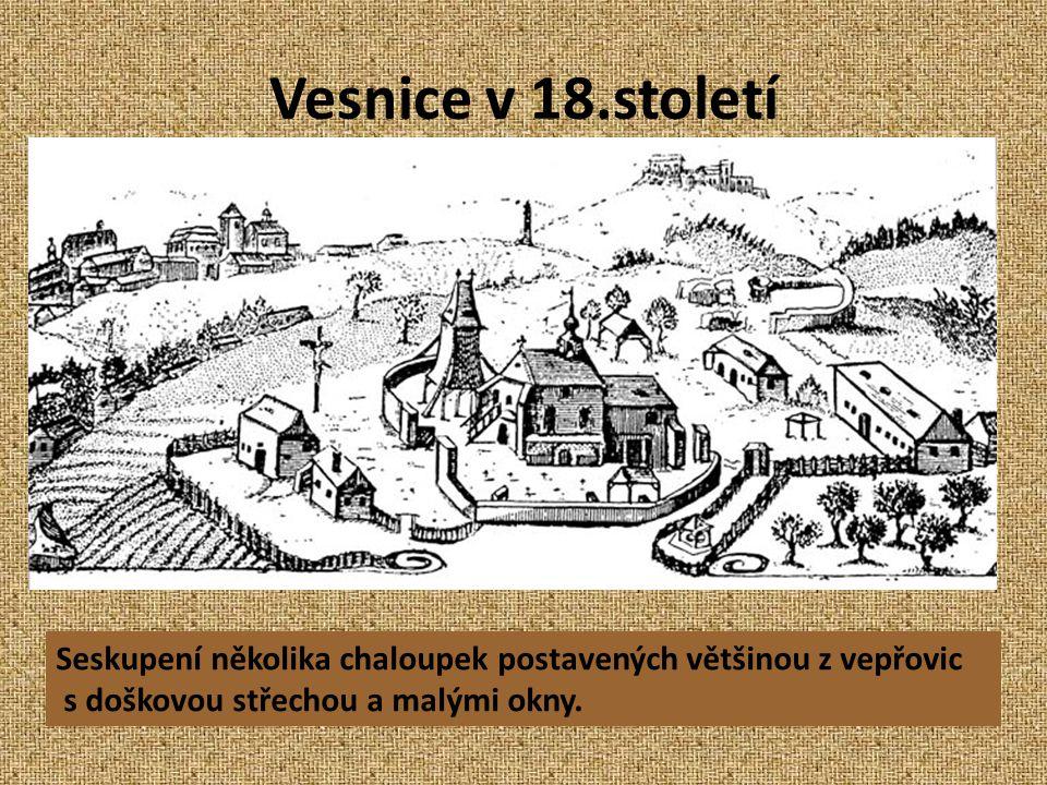 Vesnice v 18.století Seskupení několika chaloupek postavených většinou z vepřovic.