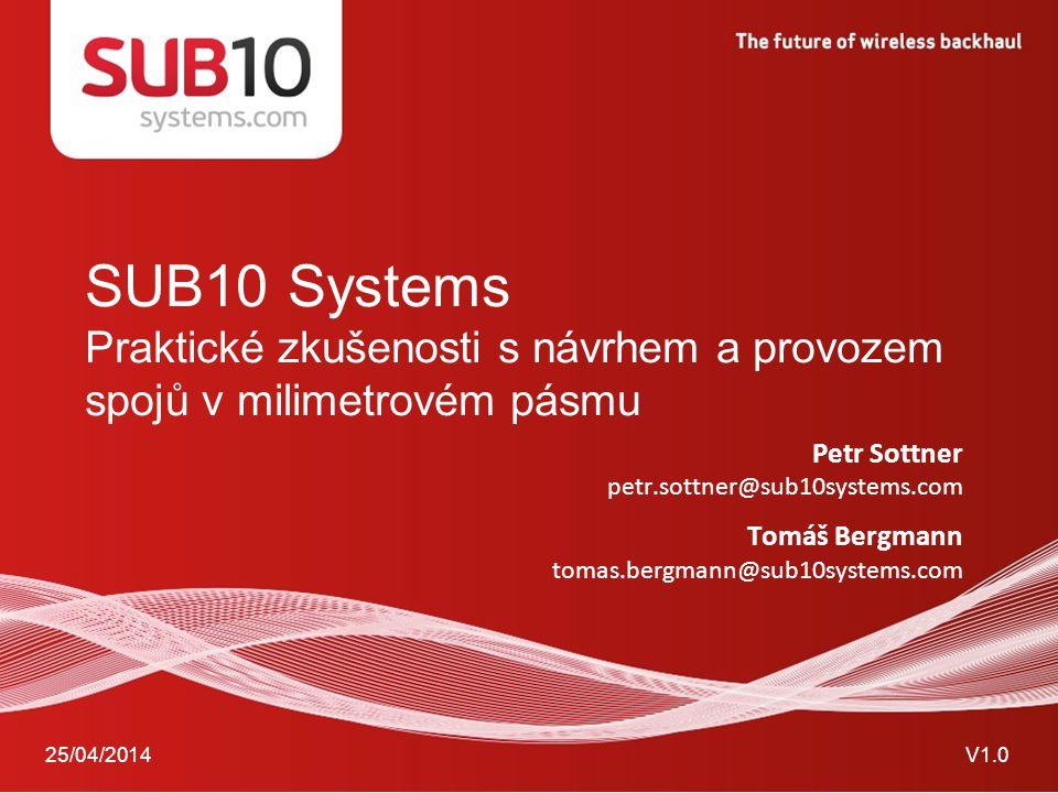 SUB10 Systems Praktické zkušenosti s návrhem a provozem spojů v milimetrovém pásmu. Petr Sottner. petr.sottner@sub10systems.com.