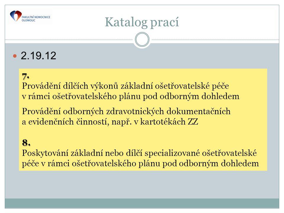 Katalog prací 2.19.12. 7. Provádění dílčích výkonů základní ošetřovatelské péče v rámci ošetřovatelského plánu pod odborným dohledem.