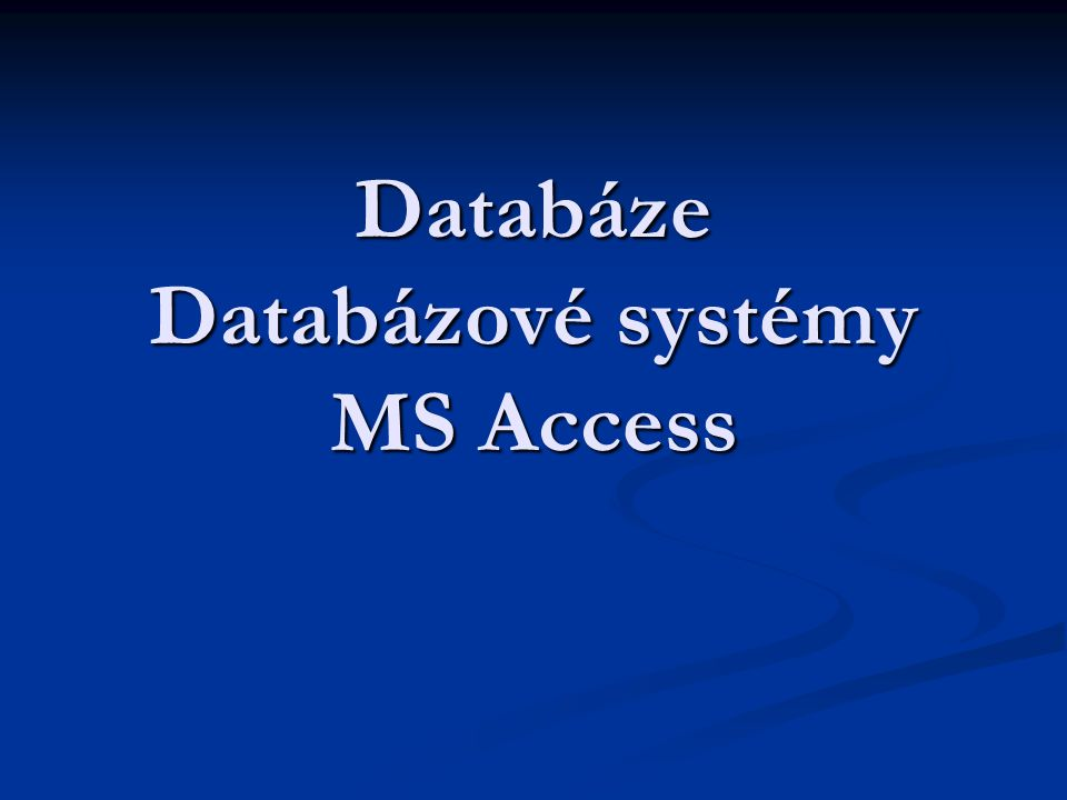 Databáze Databázové systémy MS Access