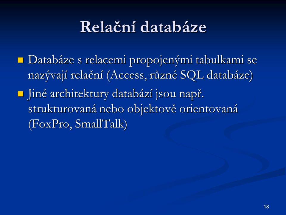 Relační databáze Databáze s relacemi propojenými tabulkami se nazývají relační (Access, různé SQL databáze)