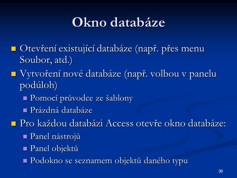 Okno databáze Otevření existující databáze (např. přes menu Soubor, atd.) Vytvoření nové databáze (např. volbou v panelu podúloh)