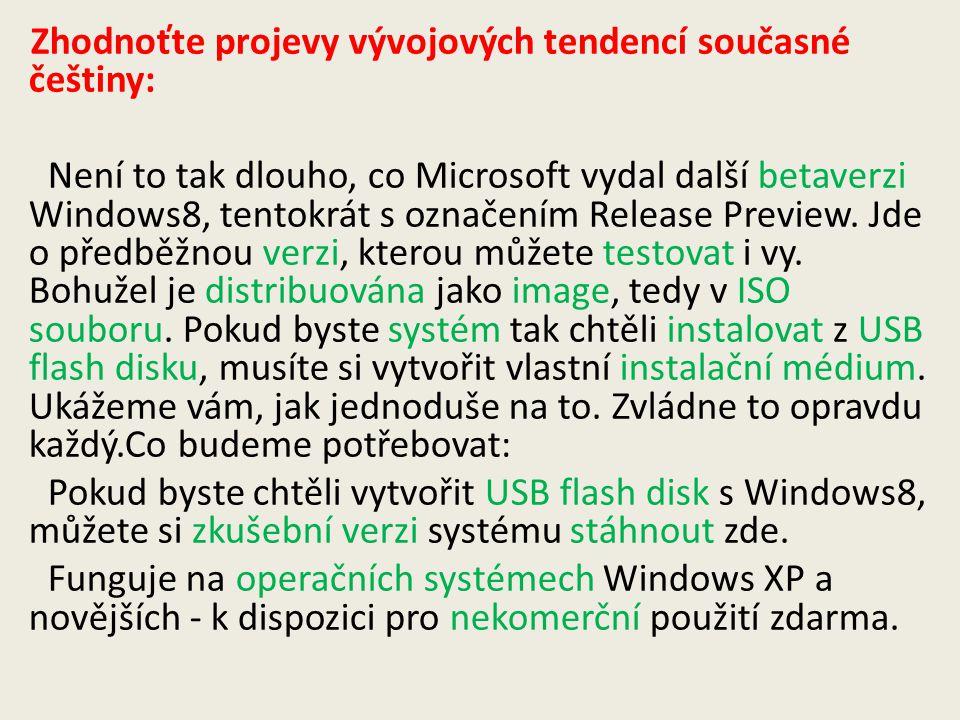 Zhodnoťte projevy vývojových tendencí současné češtiny: Není to tak dlouho, co Microsoft vydal další betaverzi Windows8, tentokrát s označením Release Preview.
