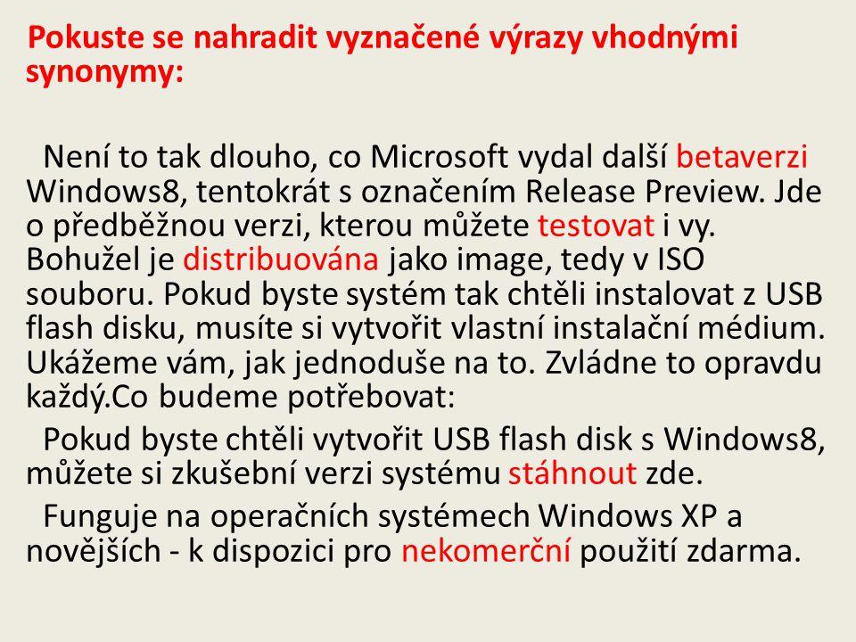 Pokuste se nahradit vyznačené výrazy vhodnými synonymy: Není to tak dlouho, co Microsoft vydal další betaverzi Windows8, tentokrát s označením Release Preview.