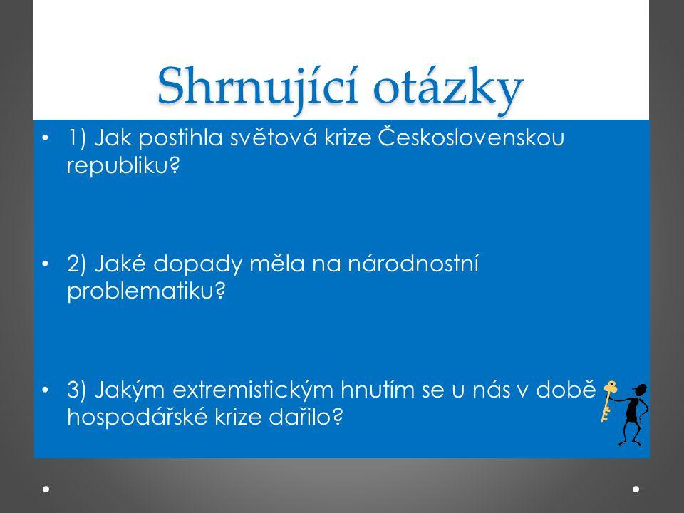 Shrnující otázky 1) Jak postihla světová krize Československou republiku 2) Jaké dopady měla na národnostní problematiku