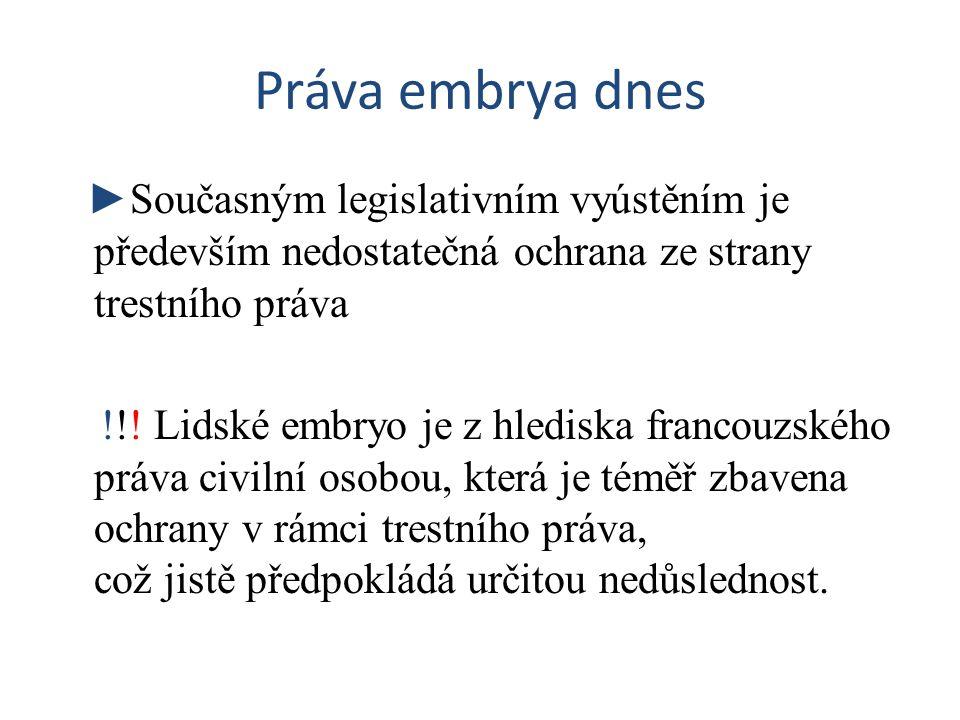 Práva embrya dnes ►Současným legislativním vyústěním je především nedostatečná ochrana ze strany trestního práva.