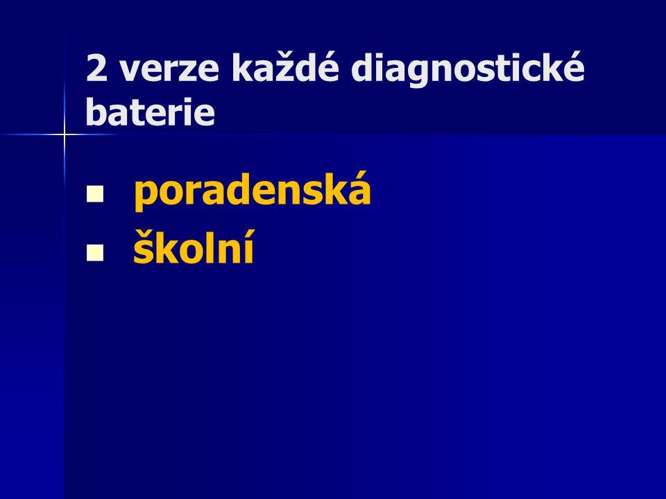 2 verze každé diagnostické baterie