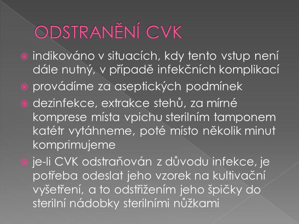 ODSTRANĚNÍ CVK indikováno v situacích, kdy tento vstup není dále nutný, v případě infekčních komplikací.