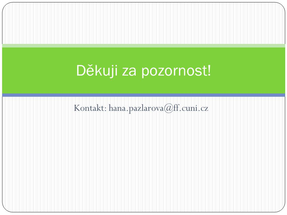 Kontakt: hana.pazlarova@ff.cuni.cz