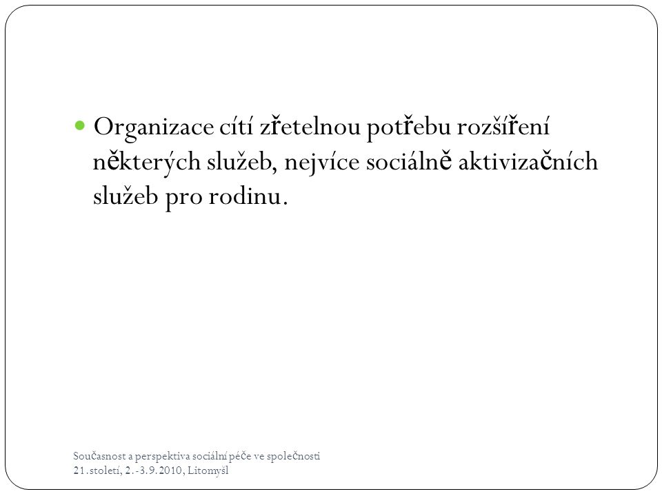 Organizace cítí zřetelnou potřebu rozšíření některých služeb, nejvíce sociálně aktivizačních služeb pro rodinu.