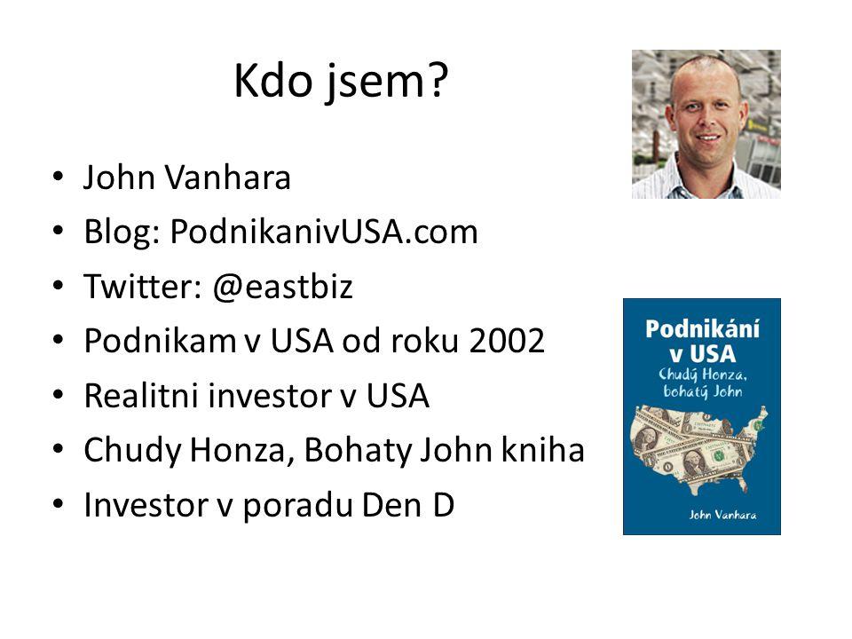 Kdo jsem John Vanhara Blog: PodnikanivUSA.com Twitter: @eastbiz