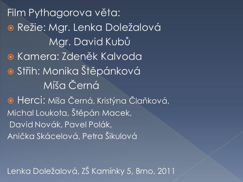 Film Pythagorova věta: Režie: Mgr. Lenka Doležalová Mgr. David Kubů