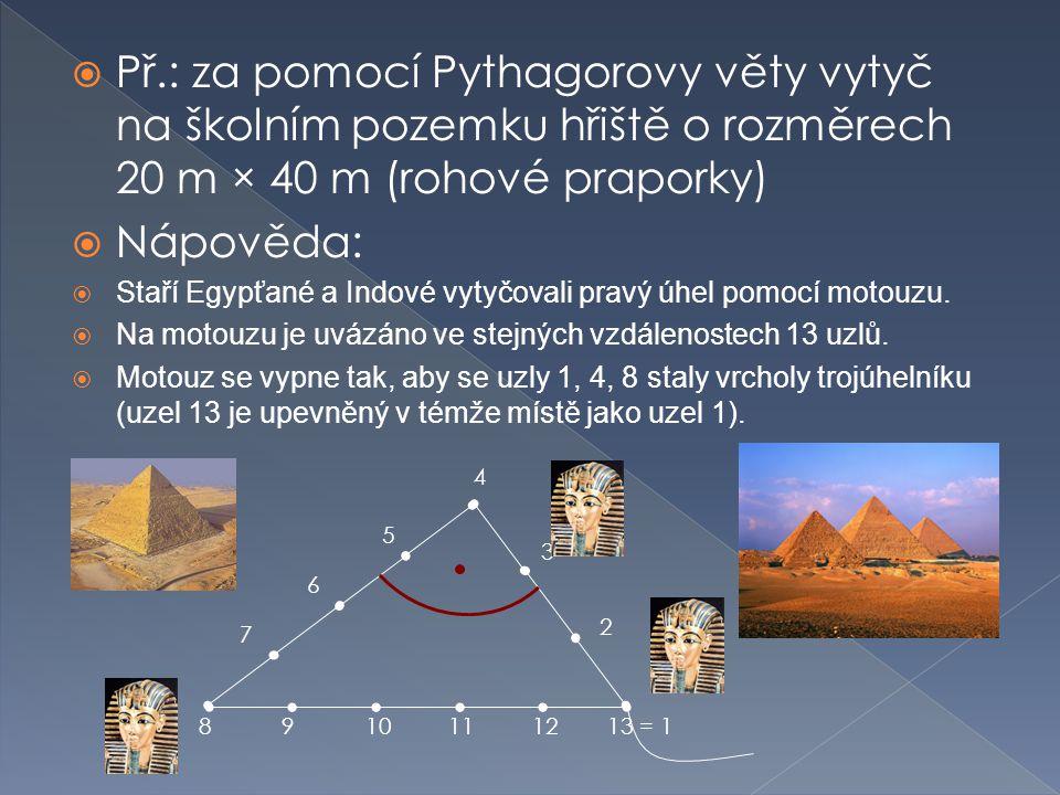 Př.: za pomocí Pythagorovy věty vytyč na školním pozemku hřiště o rozměrech 20 m × 40 m (rohové praporky)