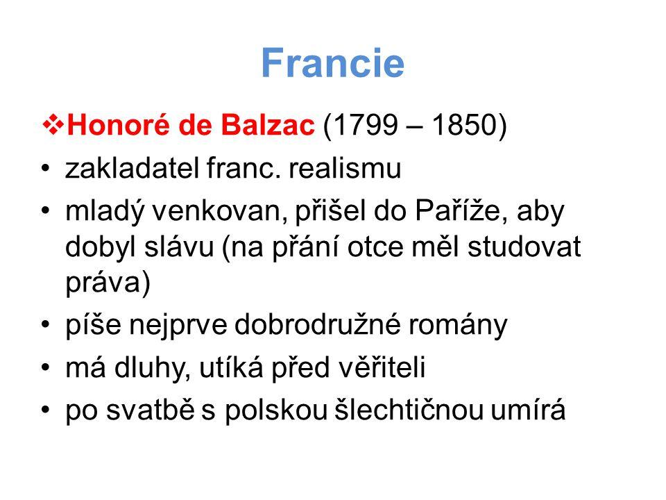 Francie Honoré de Balzac (1799 – 1850) zakladatel franc. realismu