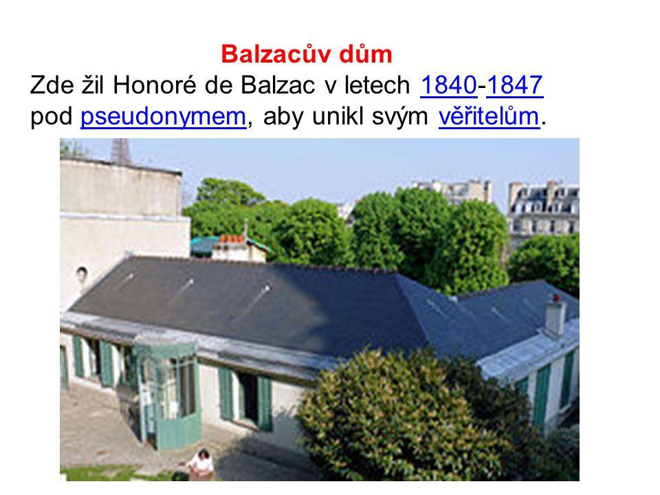 Balzacův dům Zde žil Honoré de Balzac v letech 1840-1847 pod pseudonymem, aby unikl svým věřitelům.