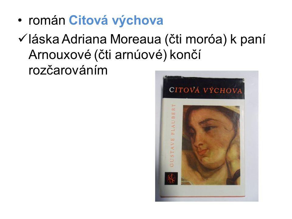 román Citová výchova láska Adriana Moreaua (čti moróa) k paní Arnouxové (čti arnúové) končí rozčarováním.