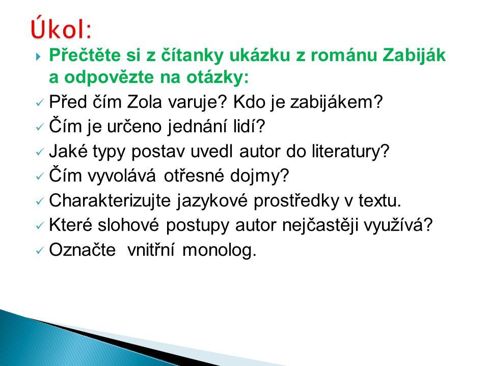 Úkol: Přečtěte si z čítanky ukázku z románu Zabiják a odpovězte na otázky: Před čím Zola varuje Kdo je zabijákem