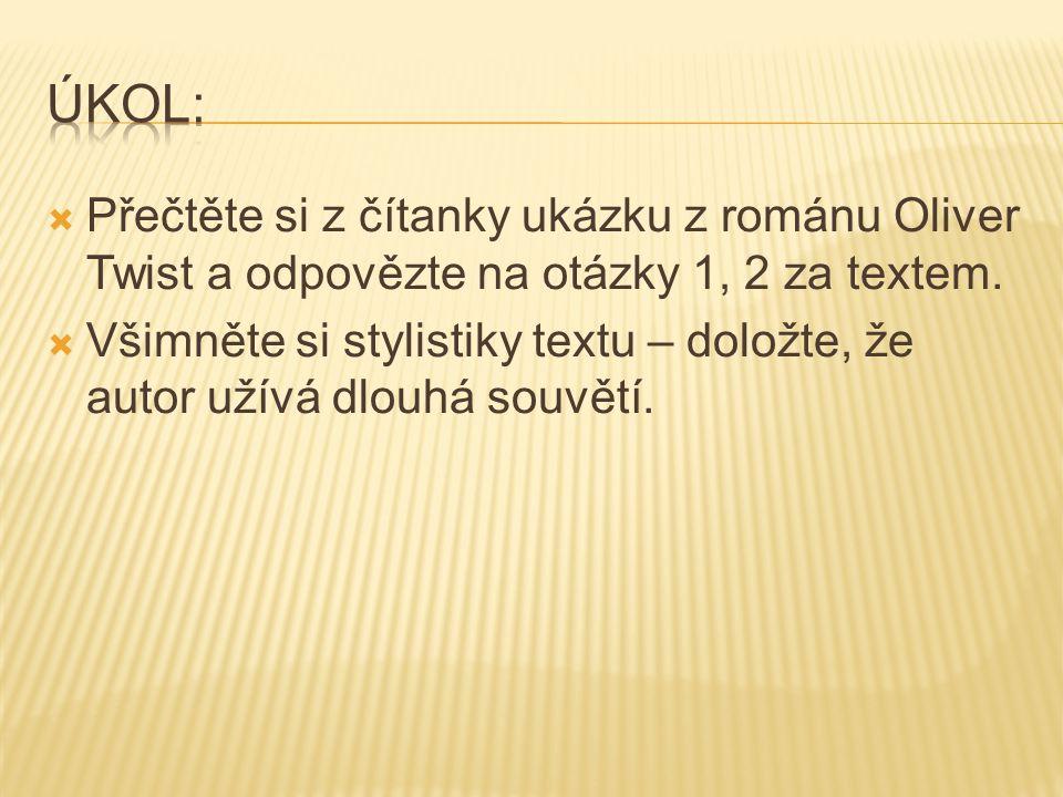 Úkol: Přečtěte si z čítanky ukázku z románu Oliver Twist a odpovězte na otázky 1, 2 za textem.