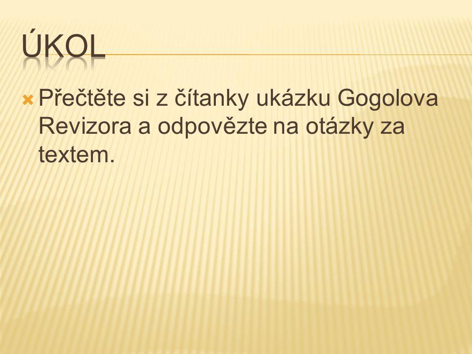 Úkol Přečtěte si z čítanky ukázku Gogolova Revizora a odpovězte na otázky za textem.