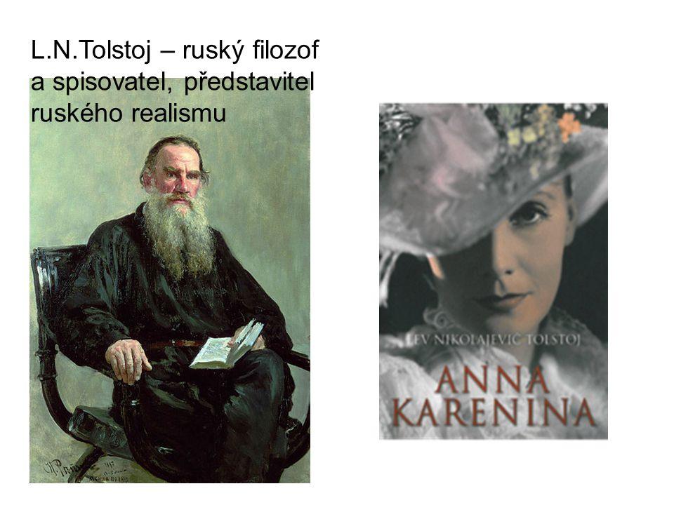 L.N.Tolstoj – ruský filozof a spisovatel, představitel ruského realismu