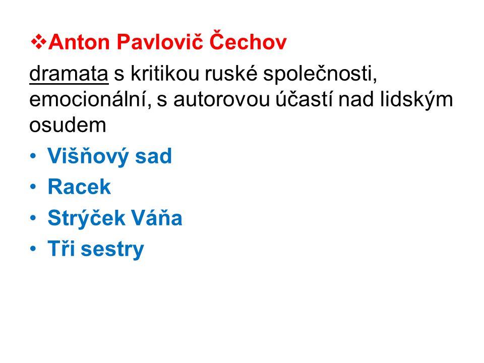 Anton Pavlovič Čechov dramata s kritikou ruské společnosti, emocionální, s autorovou účastí nad lidským osudem.