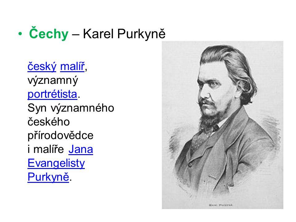 Čechy – Karel Purkyně český malíř, významný portrétista.