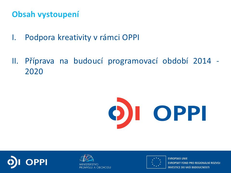 Obsah vystoupení Podpora kreativity v rámci OPPI.