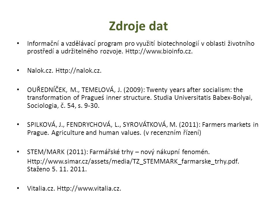 Zdroje dat Informační a vzdělávací program pro využití biotechnologií v oblasti životního prostředí a udržitelného rozvoje. Http://www.bioinfo.cz.