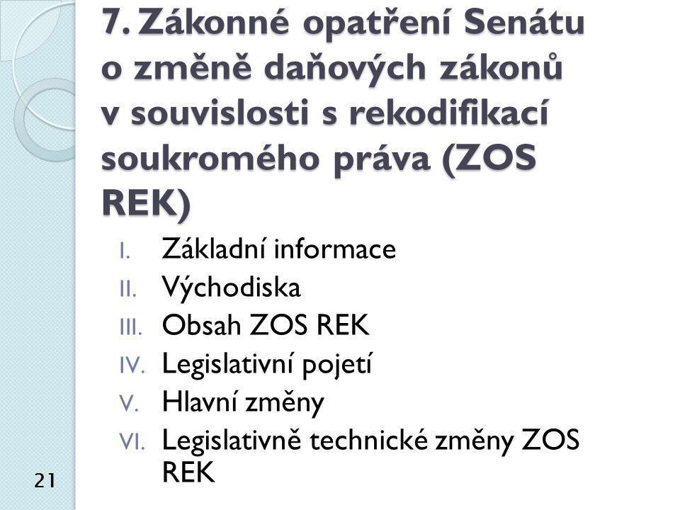 7. Zákonné opatření Senátu o změně daňových zákonů v souvislosti s rekodifikací soukromého práva (ZOS REK)