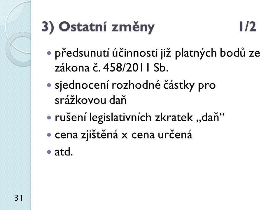 3) Ostatní změny 1/2 předsunutí účinnosti již platných bodů ze zákona č. 458/2011 Sb. sjednocení rozhodné částky pro srážkovou daň.