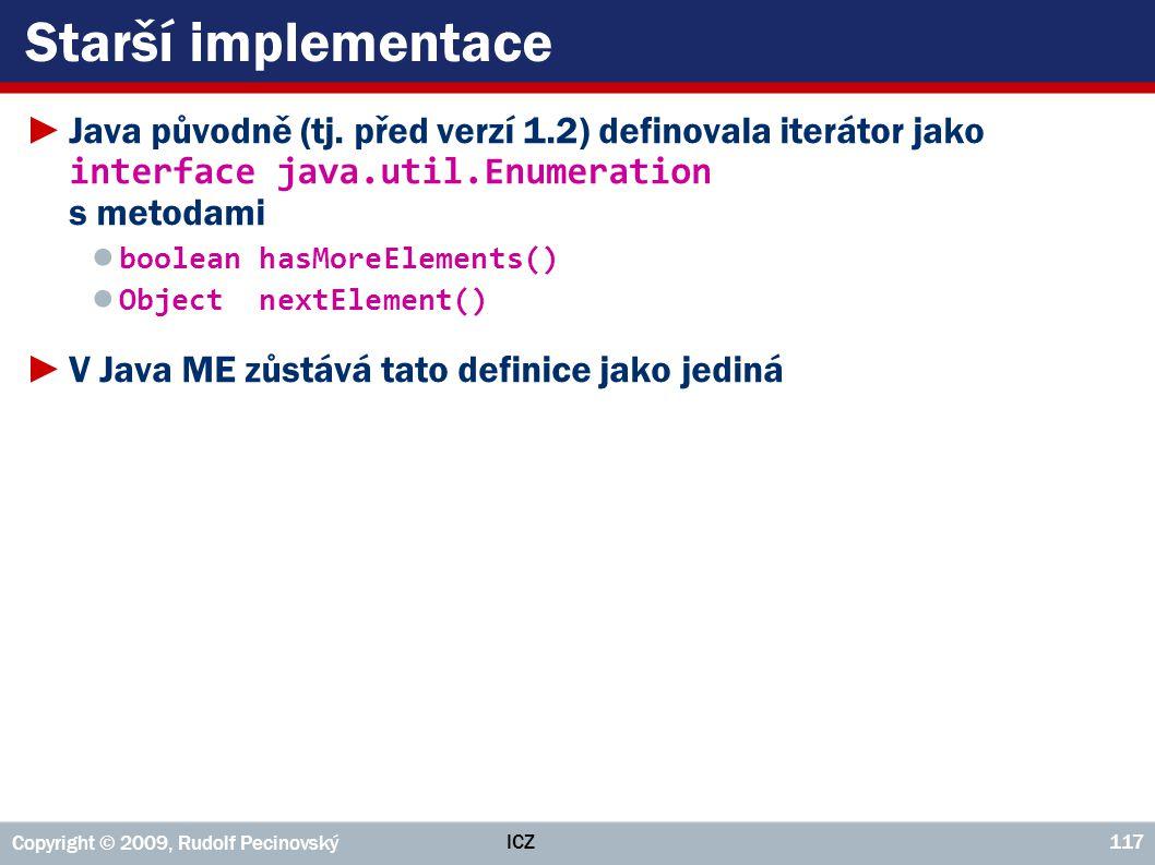 Starší implementace Java původně (tj. před verzí 1.2) definovala iterátor jako interface java.util.Enumeration s metodami.