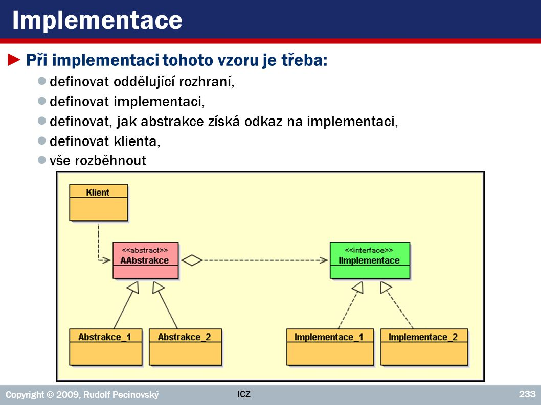 Implementace Při implementaci tohoto vzoru je třeba: