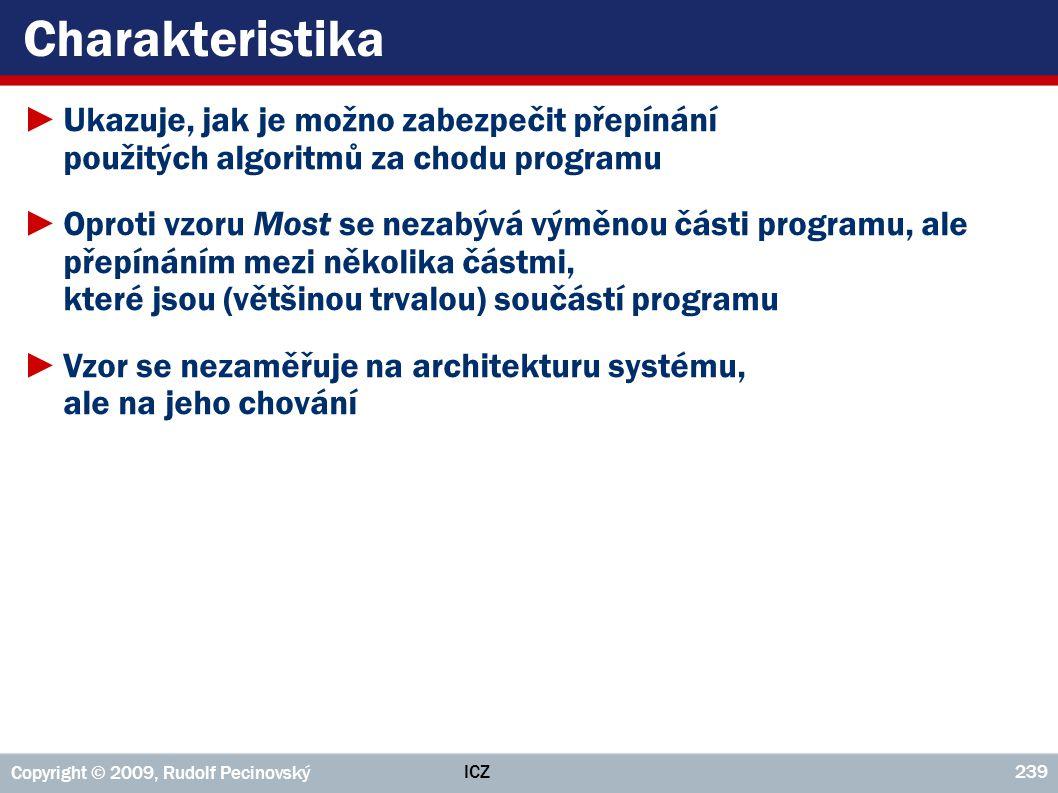 Charakteristika Ukazuje, jak je možno zabezpečit přepínání použitých algoritmů za chodu programu.