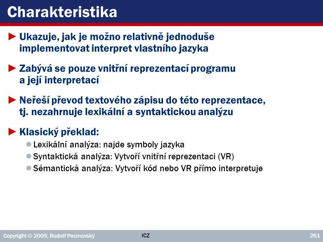 Charakteristika Ukazuje, jak je možno relativně jednoduše implementovat interpret vlastního jazyka.
