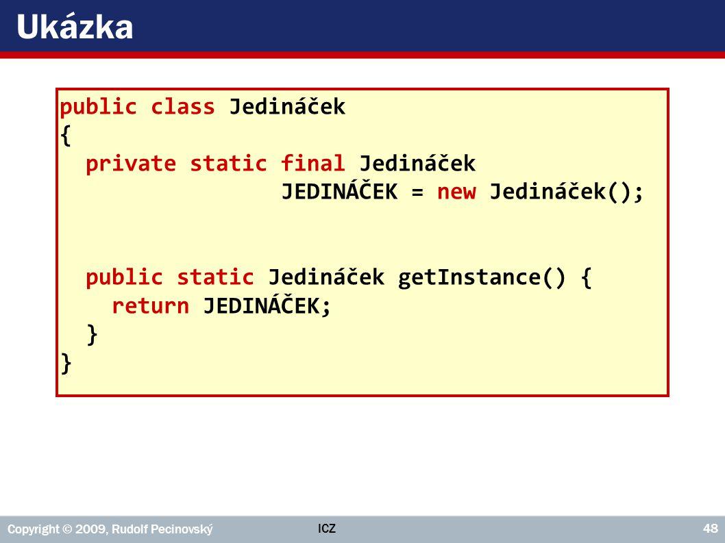 Ukázka public class Jedináček { private static final Jedináček